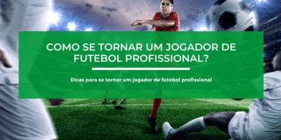 Dicas para se tornar um jogador de futebol profissional