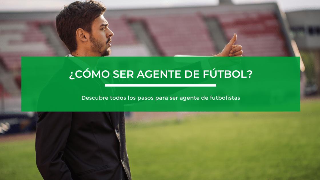 pasos para ser agente de futbol