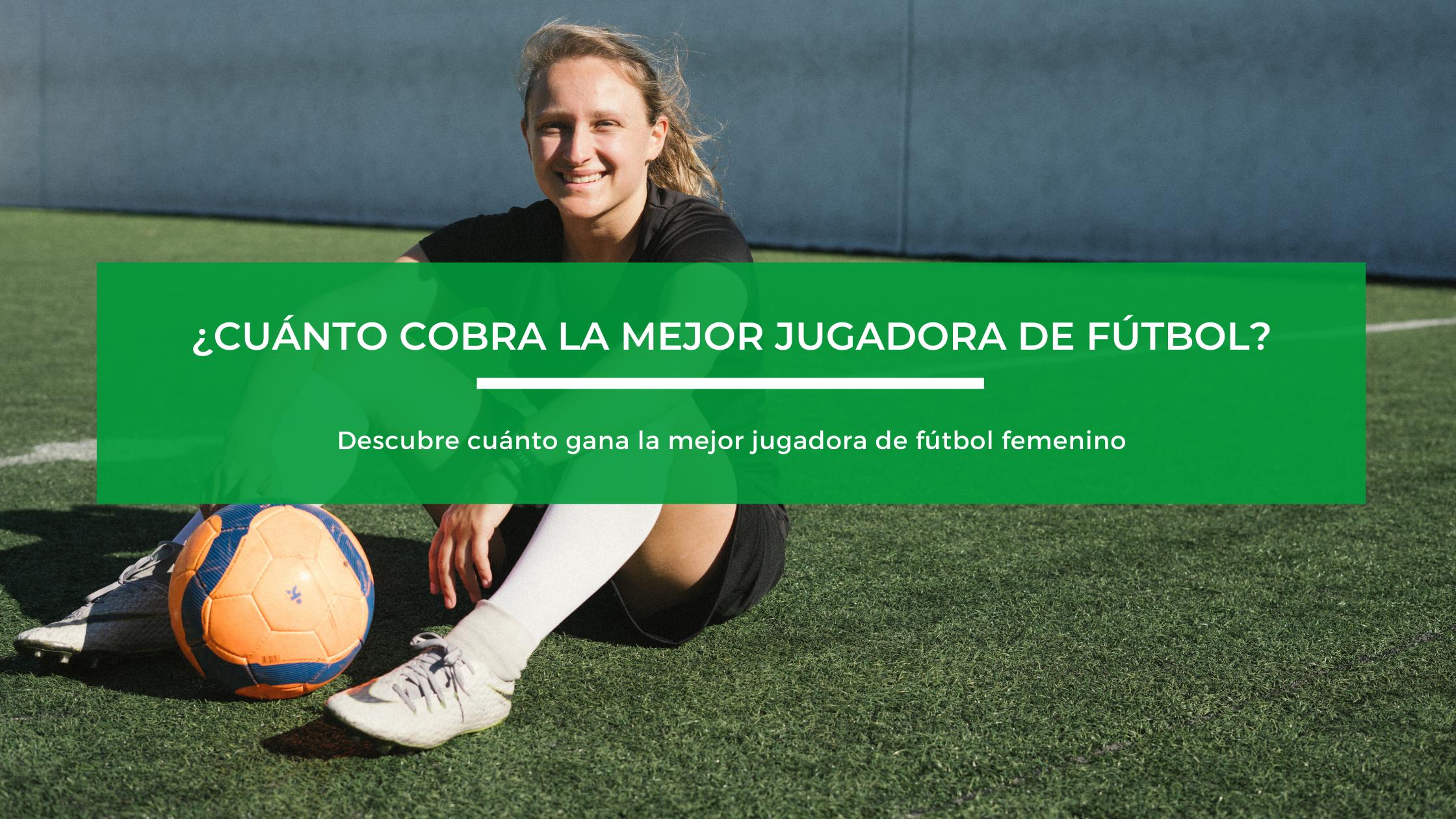 Descubre cuánto gana la mejor jugadora de fútbol femenino